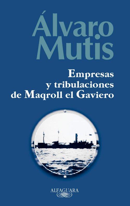 Empresas y tribulaciones de Maqroll el Gaviero, de  Álvaro Mutis