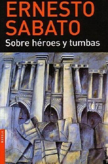 Sobre héroes y tumbas, de Ernesto Sábato